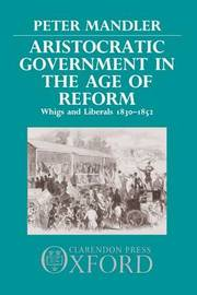 Aristocratic Government in the Age of Reform by Peter Mandler image