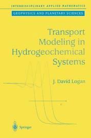Transport Modeling in Hydrogeochemical Systems by J.David Logan
