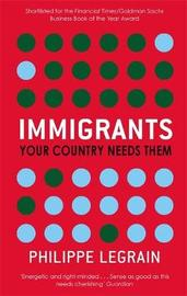 Immigrants: Your Country Needs Them by Philippe Legrain