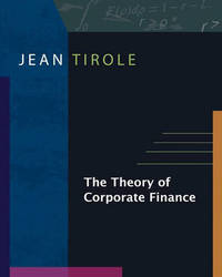 The Theory of Corporate Finance by Jean Tirole