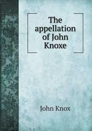The Appellation of John Knoxe by John Knox (Macquarie University, Australia)