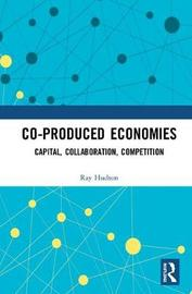 Co-produced Economies by Ray Hudson
