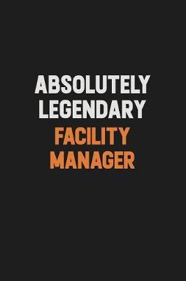 Absolutely Legendary Facility Manager by Camila Cooper
