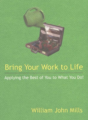 Bring Your Work to Life by Silliam J. Mills image