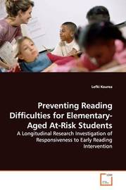 Preventing Reading Difficulties for Elementary-Aged At-Risk Students by Lefki Kourea
