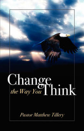 Change the Way You Think by Pastor Matthew Matthew Tillery image