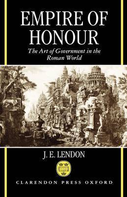 Empire of Honour by J.E. Lendon