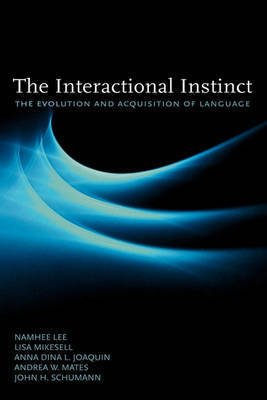 The Interactional Instinct the Evolution and Acquisition of Language by Namhee Lee