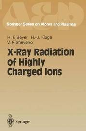 X-Ray Radiation of Highly Charged Ions by Heinrich F. Beyer