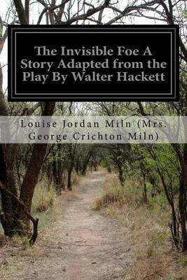 The Invisible Foe a Story Adapted from the Play by Walter Hackett by Louise Jord (Mrs George Crichton Miln) image