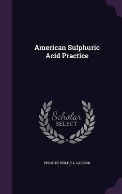 American Sulphuric Acid Practice by Philip De Wolf