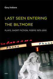 Last Seen Entering the Biltmore by Gary Indiana