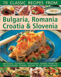 70 Classic Recipes from Bulgaria, Romania, Croatia & Slovenia by Lesley Chamberlain