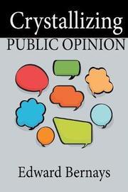 Crystallizing Public Opinion by Edward Bernays