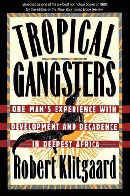 Tropical Gangsters by Robert Klitgaard