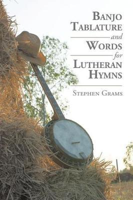 Banjo Tablature and Words for Lutheran Hymns by Stephen Grams