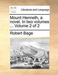 Mount Henneth, a Novel. in Two Volumes ... Volume 2 of 2 by Robert Bage