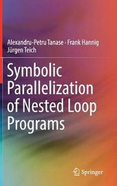 Symbolic Parallelization of Nested Loop Programs by Alexandru-Petru Tanase
