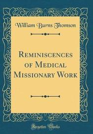 Reminiscences of Medical Missionary Work (Classic Reprint) by William Burns Thomson image
