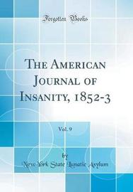 The American Journal of Insanity, 1852-3, Vol. 9 (Classic Reprint) by New York State Lunatic Asylum