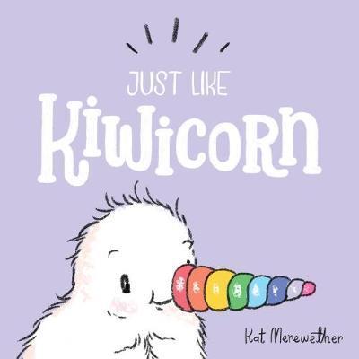 Just Like Kiwicorn by Kat Merewether