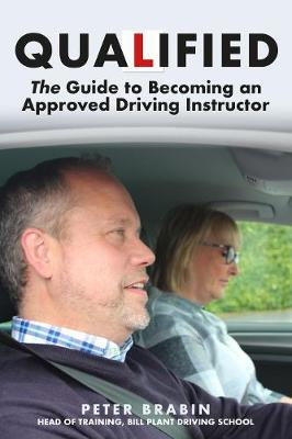 Qualified: The Guide to Becoming an Approved Driving Instructor by Peter Brabin