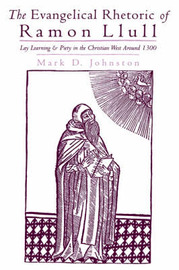 The Evangelical Rhetoric of Ramon Llull by Mark D. Johnston image