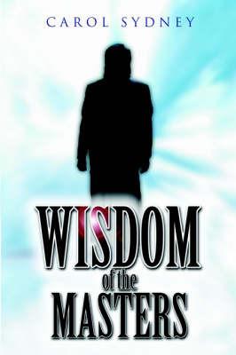 Wisdom of the Masters by Carol Sydney