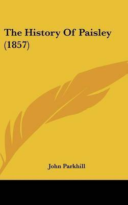 The History Of Paisley (1857) by John Parkhill