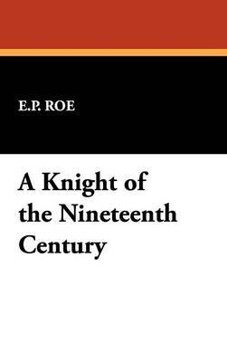 A Knight of the Nineteenth Century by E.P Roe image