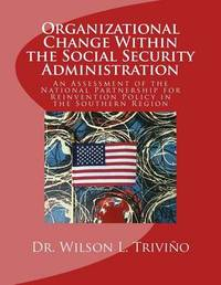Organizational Change Within the Social Security Administration by Dr Wilson L Trivino
