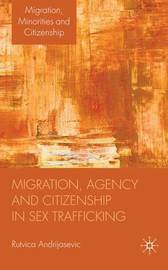 Migration, Agency and Citizenship in Sex Trafficking by R. Andrijasevic