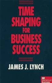 Time Shaping for Business Success by James J. Lynch image