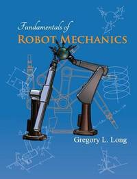 Fundamentals of Robot Mechanics by Gregory L Long