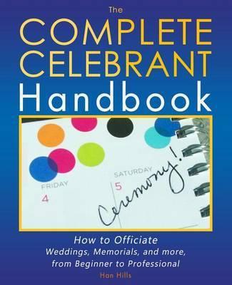 The Complete Celebrant Handbook by Han Hills