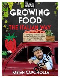Growing Food the Italian Way by Fabian Capomolla