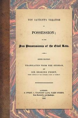 Von Savigny's Treatise on Possession by Friedrich Von Savigny image