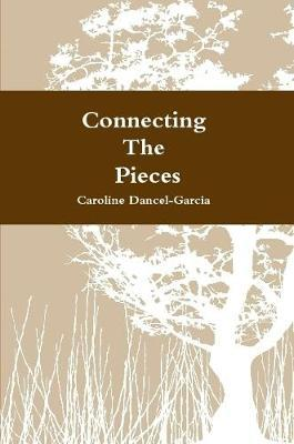 Connecting the Pieces: A Family's Life Story by Caroline Dancel-Garcia image