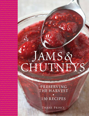 Jams and Chutneys: Preserving the Harvest, Over 150 Recipes by Thane Prince image
