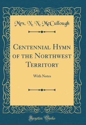 Centennial Hymn of the Northwest Territory by Mrs N N McCullough