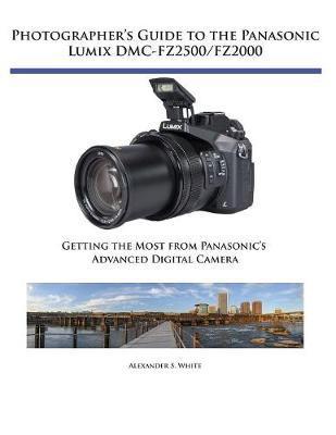 Photographers Guide to Panasonic Lumix Dmcfz by Alexander S White