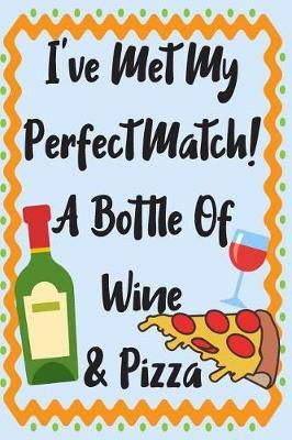 I've Met My Perfect Match! A Bottle Of Wine & Pizza by Dating Notebook Journal