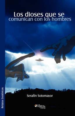Los Dioses Que SE Comunican Con Los Hombres by Serafin, Sotomayor