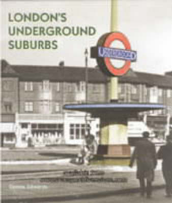 London's Underground Suburbs by Dennis Edwards