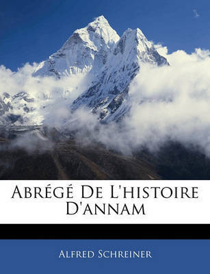 Abrg de L'Histoire D'Annam by Alfred Schreiner