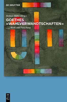 """Goethes """"Wahlverwandtschaften"""": Werk und Forschung"""