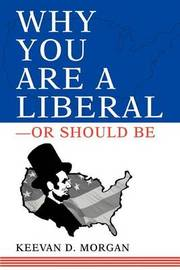 Why You Are a Liberal--Or Should Be by Keevan Morgan image