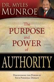 The Purpose and Power of Authority by Myles Munroe