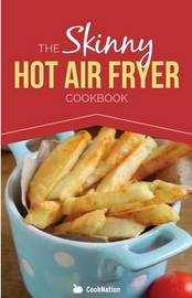 The Skinny Hot Air Fryer Cookbook by Cooknation