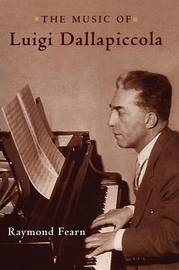 The Music of Luigi Dallapiccola by Raymond Fearn image